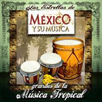 Grandes de la Música Tropical – Las Estrellas de México y Su Música – V.A. [320kbps]