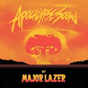 Apocalypse Soon – Major Lazer (2014) [320kbps]