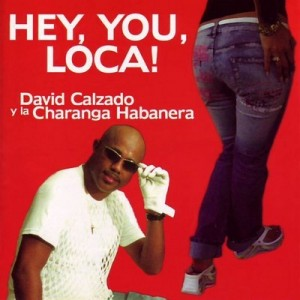 Hey, You, Loca! – David Calzado y la Charanga Habanera [160kbps]