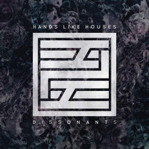 Dissonants – Hands Like Houses [320kbps]