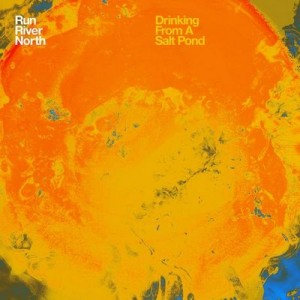 Drinking from a Salt Pond – Run River North [320kbps]