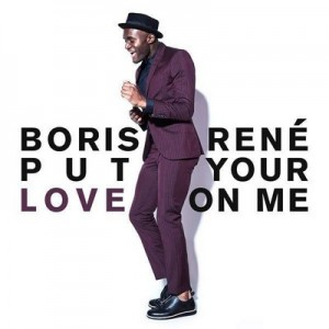 Put Your Love on Me [CD Single] – Boris René [320kbps]