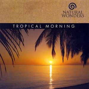 Tropical Morning – Natural Wonders [320kbps]