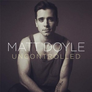 Uncontrolled – Matt Doyle [320kbps]
