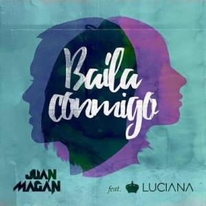 Baila conmigo – Juan Magán (feat. Luciana) [320kbps]