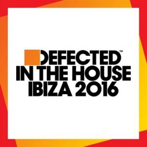Defected In The House Ibiza 2016 – V. A. [320kbps]