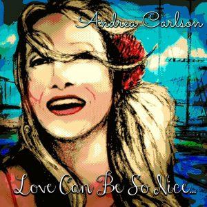 Love Can Be So Nice – Andrea Carlson [320kbps]