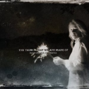 The Things That We Are Made Of – Mary Chapin Carpenter [320kbps]