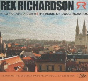 Bugles Over Zagreb: The Music Of Doug Richards – Rex Richardson [FLAC]