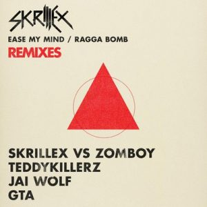 Ease My Mind v Ragga Bomb Remixes – Skrillex [FLAC]