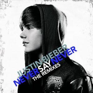 Never Say Never: The Remixes – Justin Bieber [320kbps]