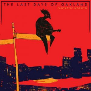 The Last Days Of Oakland – Fantastic Negrito [320kbps]