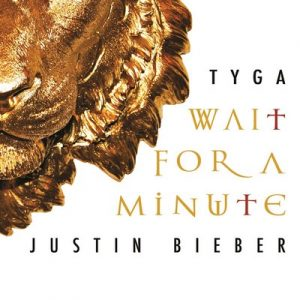 Wait For A Minute (Single) – Tyga feat. Justin Bieber [320kbps]