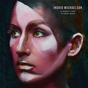 It Doesnt Have to Make Sense – Ingrid Michaelson [320kbps]