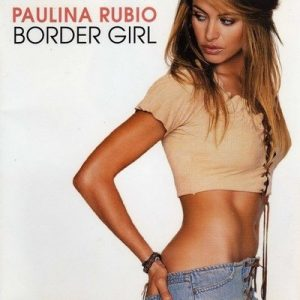 Border Girl – Paulina Rubio [320kbps]