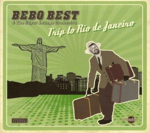 Trip To Rio De Janeiro – Bebo Best & The Super Lounge Orchestra [FLAC]