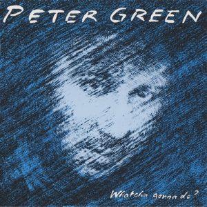 Whatcha Gonna Do – Peter Green [320kbps]