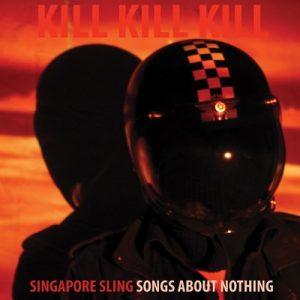 Kill Kill Kill – Singapore Sling [320kbps]