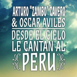 Arturo Zambo Cavero & Oscar Avilés: Desde el Cielo Le Cantan al Perú – Arturo Zambo Cavero, Oscar Avilés [320kbps]