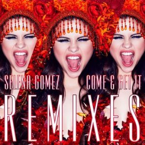 Come & Get It Remixes – Selena Gomez [320kbps]