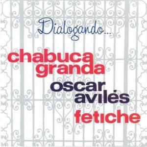 Dialogando – Chabuca Granda, Oscar Avilés, Fetiche [320kbps]
