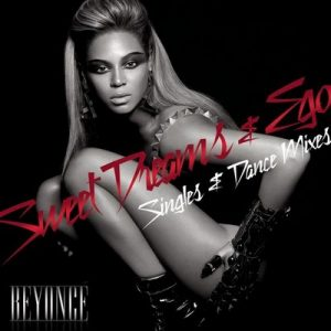 Ego / Sweet Dreams Singles & Dance Mixes – Beyonce [320kbps]