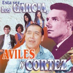 Esta Vez…Los Garcia, Aviles y Cortez – Los Garcia, Oscar Avilés, Alejandro Cortez [320kbps]