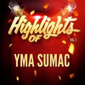 Highlights of Yma Sumac, Vol. 1 – Yma Súmac [320kbps]