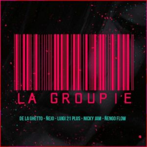 La Groupie – De La Ghetto, Luigi 21 Plus, Ñengo Flow, Nicky Jam, Ñejo [320kbps]