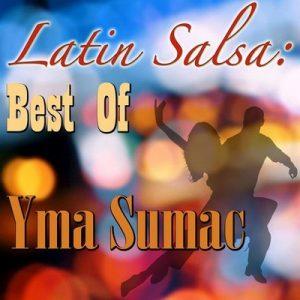 Latin Salsa Best Of Yma Sumac – Yma Súmac [320kbps]