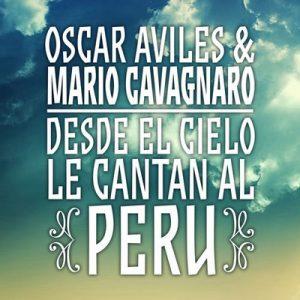 Oscar Avilés & Mario Cavagnaro: Desde el Cielo Le Cantan al Perú – Oscar Avilés, Mario Cavagnaro [320kbps]