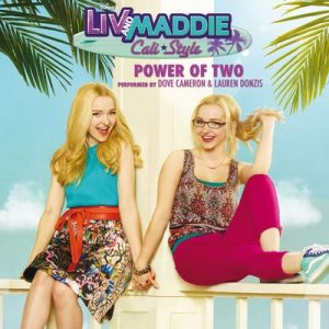Power of Two (From Liv and Maddie Cali Style) – Dove Cameron, Lauren Donzis [320kbps]