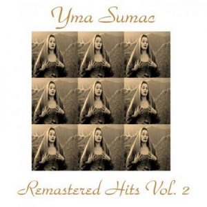 Remastered Hits, Vol. 2 (All Tracks Remastered) – Yma Súmac [320kbps]
