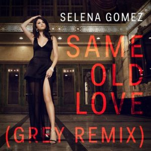 Same Old Love (Grey Remix) – Selena Gomez [320kbps]