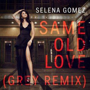 Same Old Love (Grey Remix) – Selena Gomez [320kbps]