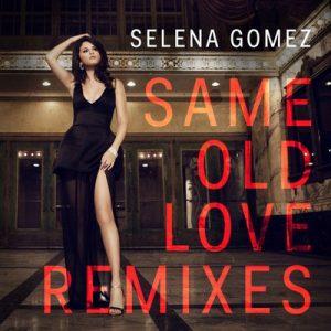 Same Old Love (Remixes) – Selena Gomez [320kbps]