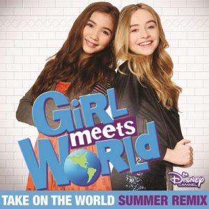 "Take on the World (From ""Girl Meets World"" Summer Remix) – Rowan Blanchard, Sabrina Carpenter [320kbps]"