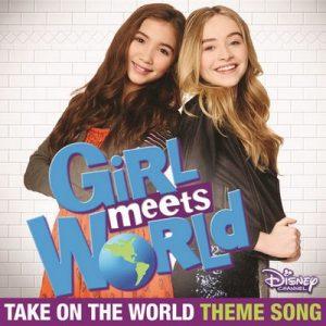 "Take on the World (Theme Song From ""Girl Meets World"") – Rowan Blanchard, Sabrina Carpenter [320kbps]"