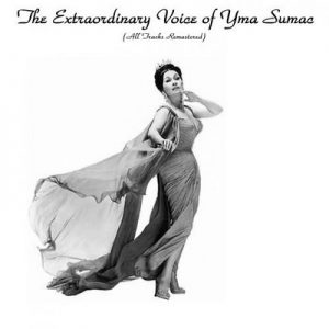 The Extraordinary Voice Of Yma Sumac (All Tracks Remastered) – Yma Súmac [320kbps]