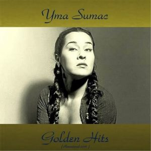 Yma Sumac Golden Hits (All Tracks Remastered) – Yma Súmac [320kbps]