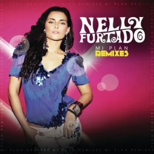 Mi Plan Remixes – Nelly Furtado [320kbps]