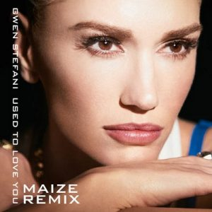 Used To Love You (MAIZE Remix) – Gwen Stefani [320kbps]