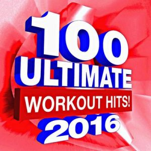 100 Ultimate Workout Hits! 2016 – Workout Buddy [320kbps]