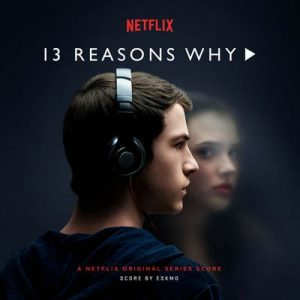 13 Reasons Why (A Netflix Original Series Score) – Eskmo [320kbps]