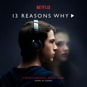13 Reasons Why (A Netflix Original Series Score) – Eskmo [320kbps]