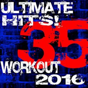 35 Ultimate Workout Hits! 2016 – Workout Dance Factory [320kbps]