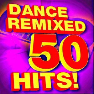 50 Dance Hits! Remixed – DJ ReMix Factory [320kbps]