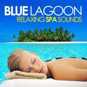 Blue Lagoon (Relaxing Spa Sounds For Wellness, Massage, Stress Relief And Serenity) – V. A. [320kbps]