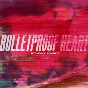 Bulletproof Heart – My Chemical Romance [320kbps]