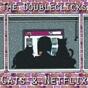 Cats & Netflix – The Doubleclicks [320kbps]